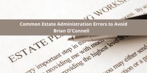 Common Estate Administration Errors to Avoid