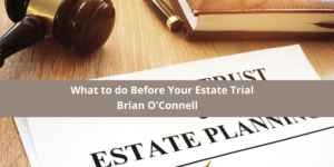 What to do Before Your Estate Trial